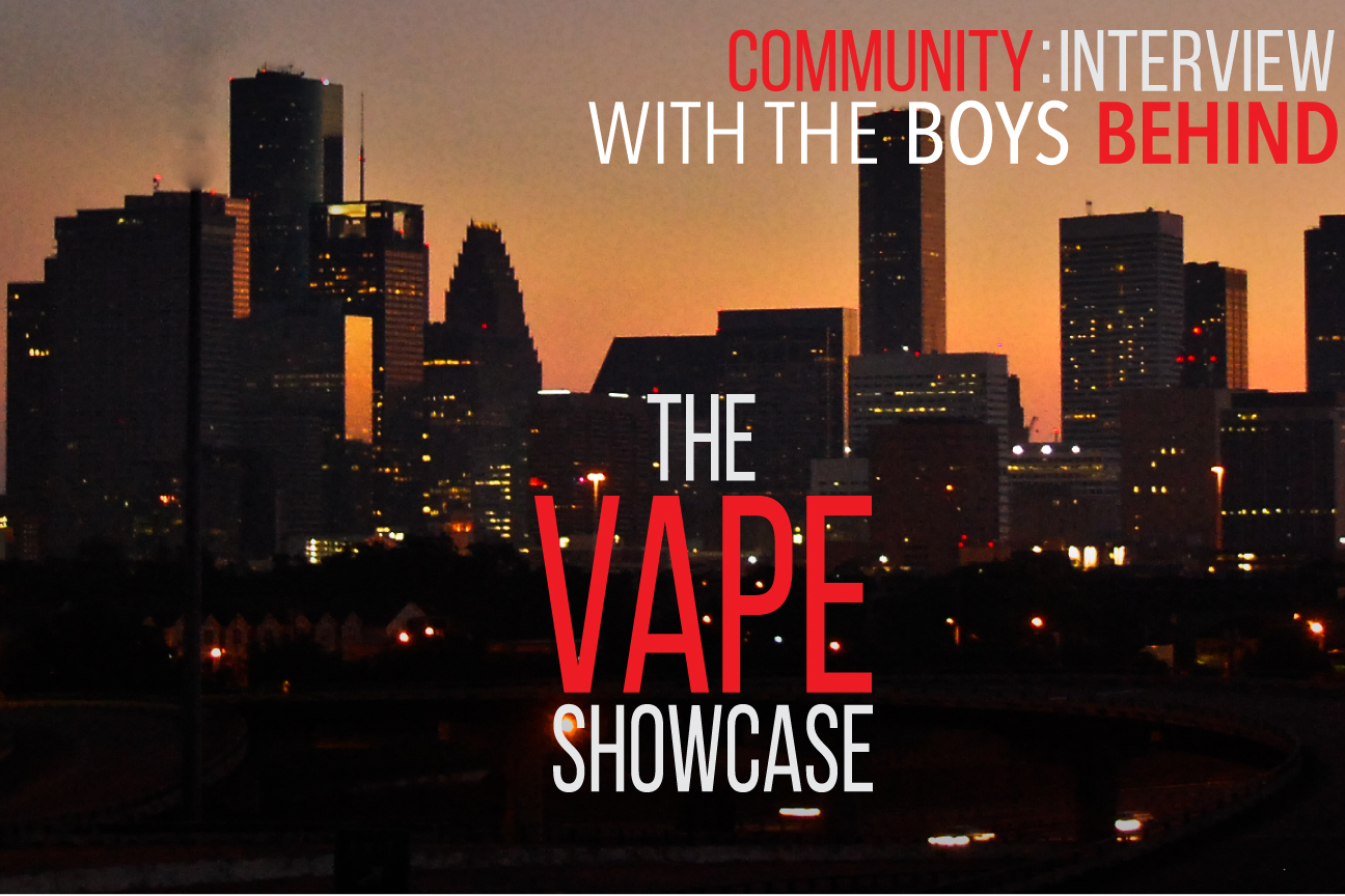 Community: Interview With The Boys Behind The Vape Showcase